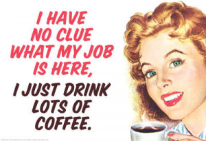 No Clue What My Job Is I Just Drink Coffee Funny Poster