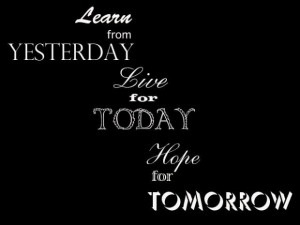 Learn from yesterday live for today hope for tomorrow life quote 2