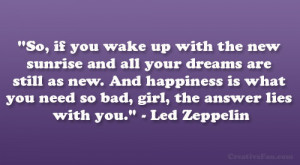 """... you need so bad, girl, the answer lies with you."""" – Led Zeppelin"""