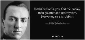 Everything Else Is Rubbish Eddie Rickenbacker quote: In this business