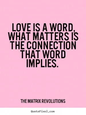 quotes about love - Love is a word, what matters is the connection ...