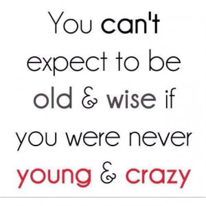 Crazy, old and wise
