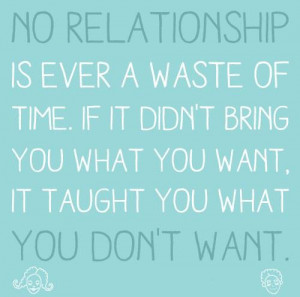 See more Quotes about No Relationship is ever a Waste of time