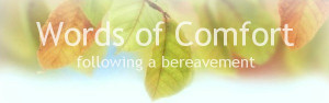 Words of Comfort and hope in a time of Bereavement