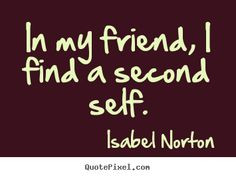 ... quotes about friendship in my friend i find a second self more my