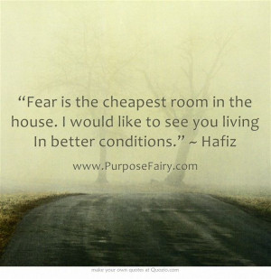 Fear is the cheapest room in the house. I would like to see you living ...