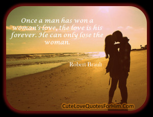 Once a man has won a woman's love, the love is his forever. He can ...