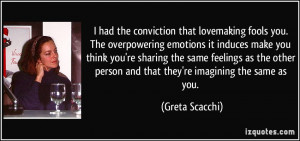 you the overpowering emotions it induces make you think greta scacchi