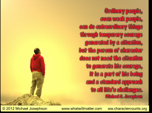 through temporary courage generated by a situation, but the person ...