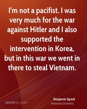 not a pacifist. I was very much for the war against Hitler and I ...
