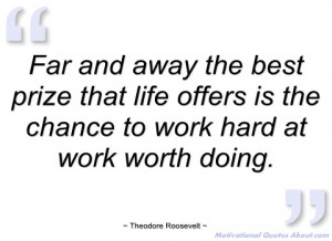 far and away the best prize that life theodore roosevelt