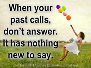 Forget your Past, Thats the Best thing you can ever do - Quotes ...
