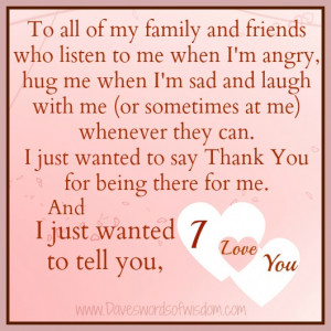 ... my family and friends who listen to me when i m angry hug me when i m