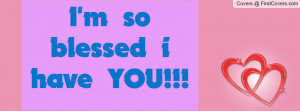 so blessed i have YOU Profile Facebook Covers