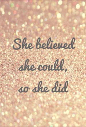 ://www.imagesbuddy.com/she-believe-she-could-so-she-did-belief-quote ...