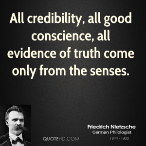 All credibility, all good conscience, all evidence of truth come only ...