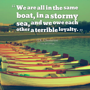 Quotes Picture: we are all in the same boat, in a stormy sea, and we ...