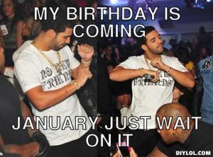 drake meme meme generator my birthday ising in may just wait on it