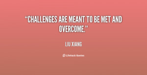 quote-Liu-Xiang-challenges-are-meant-to-be-met-and-36458.png
