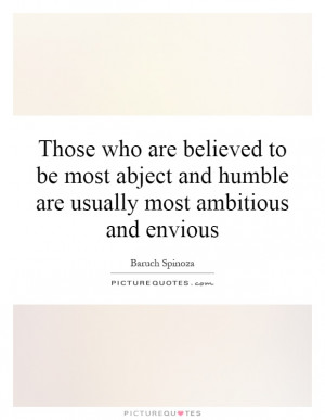 ... abject and humble are usually most ambitious and envious Picture Quote