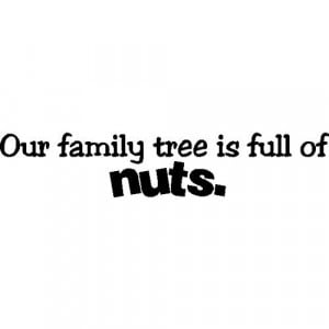 Our Family Tree Is Full Of Nuts! Funny Family Quotes Words Sayings