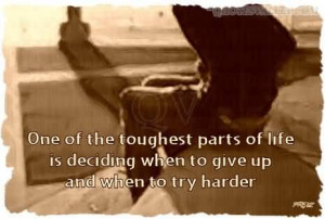 ... Parts Of Life Is Deciding When To Give Up And When To Try Harder