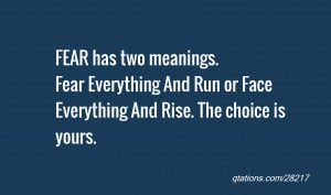 Image for Quote #28217: FEAR has two meanings. Fear Everything And Run ...
