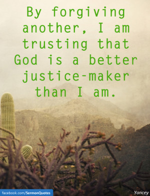 ... that God is a better justice-maker than I am. — Philip Yancey