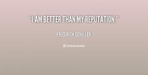 quote-Friedrich-Schiller-i-am-better-than-my-reputation-50006.png