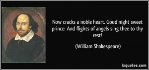 Now cracks a noble heart. Good night sweet prince: And flights of ...