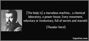 The body is] a marvelous machine... a chemical laboratory, a power ...