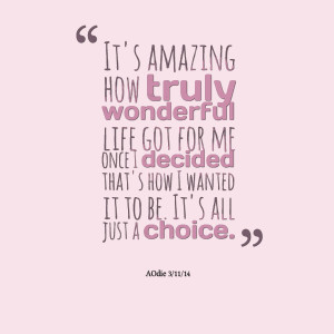Quotes Picture: it's amazing how truly wonderful life got for me once ...