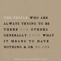 The people who are always trying to be there for others generally know ...