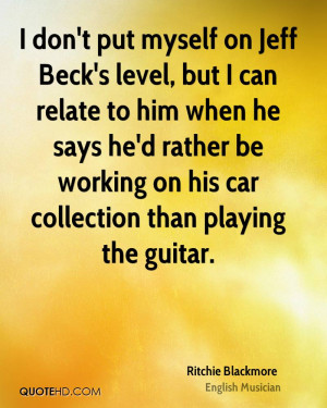 don't put myself on Jeff Beck's level, but I can relate to him when ...