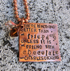 Friendship and Chocolate - a quote from Charles Dickens - Hand Stamped ...
