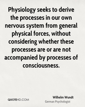 Physiology seeks to derive the processes in our own nervous system ...
