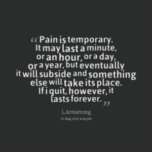 Quotes Picture: pain is temporary it may last a minute, or an hour, or ...