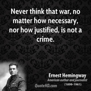 ... That War, No Matter How Necessary, Now How Justified, Is Not A Crime