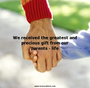 ... precious gift from our parents - life - Family Quotes - StatusMind.com