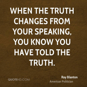 ... truth changes from your speaking, you know you have told the truth