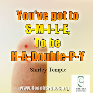 "Beach Braces Smile Quotes #2 ""You've got to smile to be h-a-double ..."