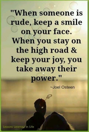 When someone is rude, keep a smile on your face. When you keep your ...
