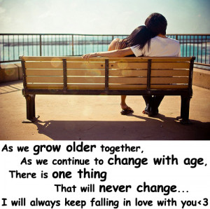 As We Grow Older Together , as we continue to change with age, there ...