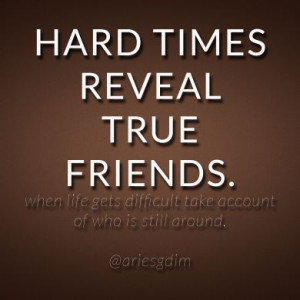 HARD TIMES REVEAL TRUE FRIENDS! Inspirational Quotes Gallery | Aries ...
