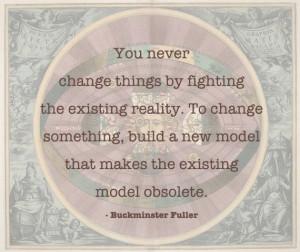 Quote (Buckminster Fuller):
