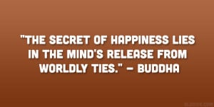 """... lies in the mind's release from worldly ties."""" – Buddha"""