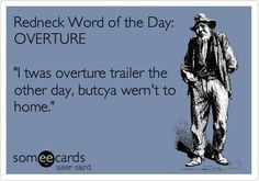 redneck word of the day overture i twas overture trailer the other day ...