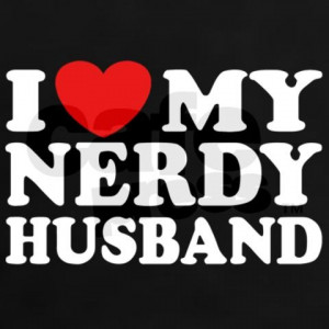 shirt for me - I love my nerdy husband