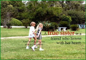 Sister is a friend quotes - A true sister is a friend who listens with ...