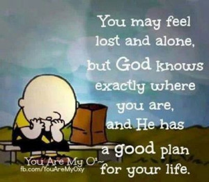 You may feel lost and alone...